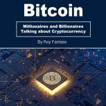 Bitcoin Millionaires and Billionaires Talking about Cryptocurrency, Roy Fantass