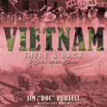 Vietnam There & Back: A Combat Medic's Chronicle, Jim Doc Purtell