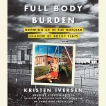 Full Body Burden Growing Up in the Nuclear Shadow of Rocky Flats, Kristen Iversen