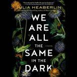 We Are All the Same in the Dark A Novel, Julia Heaberlin