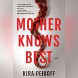 Mother Knows Best A Novel of Suspense, Kira Peikoff