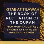 Kitab At Tilawah - The Book of Recitation of the Qur'an, Imam Muhyi al-Din Abu Zakariyya Yahya bin Sharaf al-Nawawi