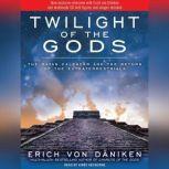 Twilight of the Gods The Mayan Calendar and the Return of the Extraterrestrials, Erich von Daniken