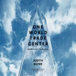 One World Trade Center Biography of the Building, Judith Dupre