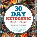 30 Day Ketogenic Meal Plan The Essential Ketogenic Diet Meal Plan to Lose Weight Easily - Lose Up to 10 Pounds in 4 Weeks, Jessica C. Harwell