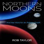 Northern Moons And the Hunt for an Artisan Quark, Rob Taylor