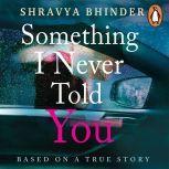 Something I Never Told You, Shravya Bhinder