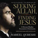 Seeking Allah, Finding Jesus Third Edition with Bonus Content, New Reflections, Nabeel Qureshi
