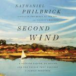 Second Wind A Sunfish Sailor, an Island, and the Voyage That Brought a Family Together, Nathaniel Philbrick