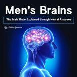 Men's Brains The Male Brain Explained Through Neural Analyses, Quinn Spencer