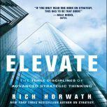 Elevate The Three Disciplines of Advanced Strategic Thinking, Rich Horwath