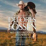 No Getting Over a Cowboy (A Wrangler's Creek Novel), Delores Fossen