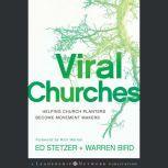 Viral Churches Helping Church Planters Become Movement Makers, Warren Bird