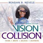 Vision Collision, Reagan B. Nevels