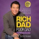 Rich Dad Poor Dad: 20th Anniversary Edition What The Rich Teach Their Kids About Money - That the Poor and Middle Class Do Not!, Robert T. Kiyosaki