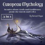 European Mythology Stories about Gods and Goddesses from the Greek and Celts, Bernard Hayes