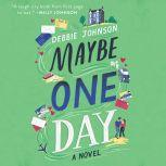Maybe One Day A Novel, Debbie Johnson