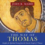 The Way of Thomas Insights for Spiritual Living from the Gnostic Gospel of Thomas, John R. Mabry