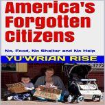 America's Forgotten Citizens (  No, Food, No Shelter and No Help ), Yu'wrian Rise