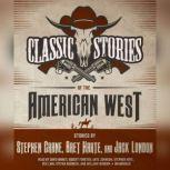 Classic Stories of the American West, Stephen Crane; Bret Harte; Jack London