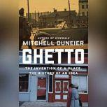 Ghetto The Invention of a Place, the History of an Idea, Mitchell Duneier