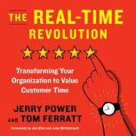The Real-Time Revolution Transforming Your Organization to Value Customer Time, Jerry  Power
