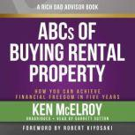 Rich Dad Advisors: ABC'S of Buying a Rental Property How You Can Achieve Financial Freedom in Five Years, Ken McElroy