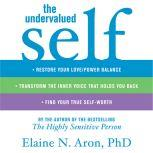 The Undervalued Self Restore Your Love/Power Balance, Transform the Inner Voice That Holds You Back, and Find Your True Self-Worth, Elaine N. Aron