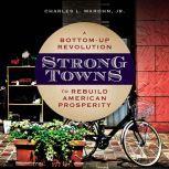Strong Towns A Bottom-Up Revolution to Rebuild American Prosperity, Jr. Marohn