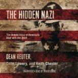 The Hidden Nazi The Untold Story of America's Deal with the Devil, Dean Reuter
