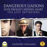 Dangerous Liaisons Elvis Presley's Hidden Heart - The Lost Interviews, Geoffrey Giuliano