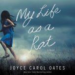 My Life as a Rat A Novel, Joyce Carol Oates