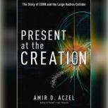 Present at the Creation Discovering the Higgs Boson, Amir D. Aczel