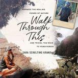 Walk Through This Harness the Healing Power of Nature and Travel the Road to Forgiveness, Sara Schulting Kranz
