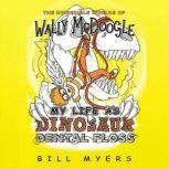 My Life as Dinosaur Dental Floss, Bill Myers