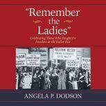 Remember the Ladies Celebrating Those Who Fought for Freedom at the Ballot Box, Angela P. Dodson