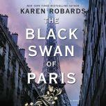 The Black Swan of Paris A Novel, Karen Robards