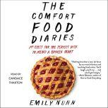 The Comfort Food Diaries My Quest for the Perfect Dish to Mend a Broken Heart, Emily Nunn