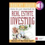 How to Get Started in Real Estate Investing, Robert Irwin