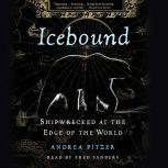 Icebound Shipwrecked at the Edge of the World, Andrea Pitzer