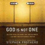 God Is Not One The Eight Rival Religions That Run the World--and Why Their Differences Matter, Stephen Prothero