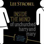 Inside the Mind of Unchurched Harry and Mary How to Reach Friends and Family Who Avoid God and the Church, Lee Strobel