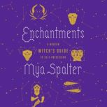 Enchantments A Modern Witch's Guide to Self-Possession, Mya Spalter