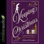Keeping Christmas 25 Advent Reflections on A Christmas Carol, Allison Pittman
