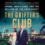 The Grifter's Club Trump, Mar-a-Lago, and the Selling of the Presidency, Sarah Blaskey
