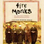 Fire Monks Zen Mind Meets Wildfire at the Gates of Tassajara, Colleen Morton Busch
