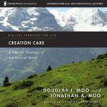 Creation Care: Audio Lectures A Biblical Theology of the Natural World, Douglas  J. Moo