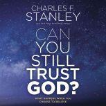 Can You Still Trust God? What Happens When You Choose to Believe, Charles F. Stanley