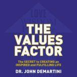 The Values Factor The Secret to Creating an Inspired and Fulfilling Life, John F. DeMartini