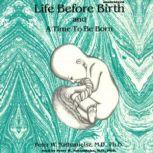 Life before Birth and A Time to Be Born, Peter W. Nathanielsz MD; PhD